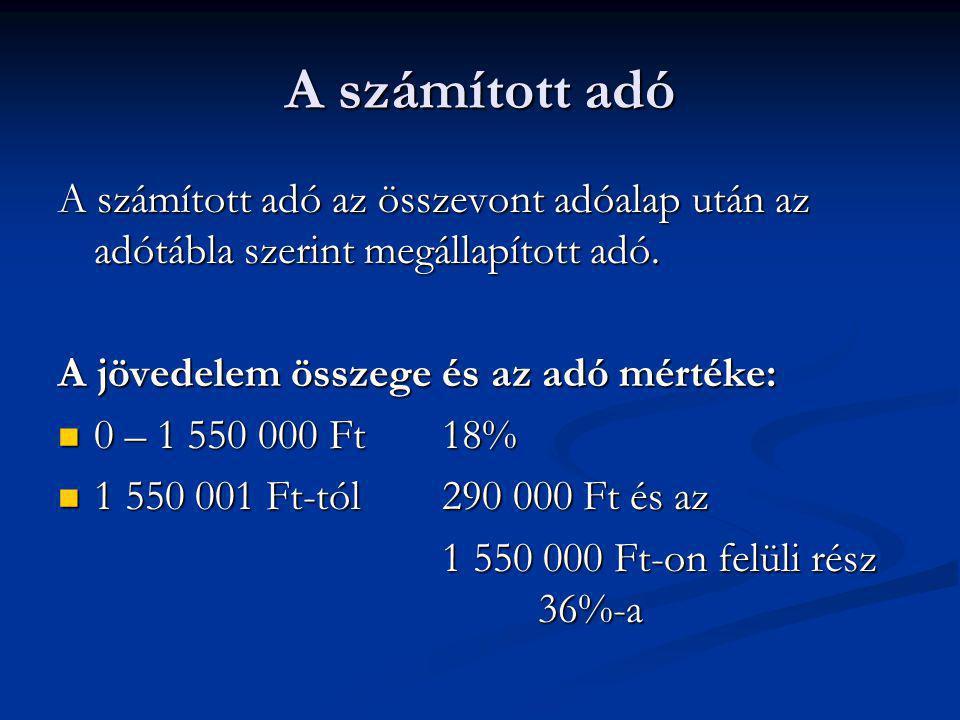 A számított adó A számított adó az összevont adóalap után az adótábla szerint megállapított adó. A jövedelem összege és az adó mértéke: 0 – 1 550 000