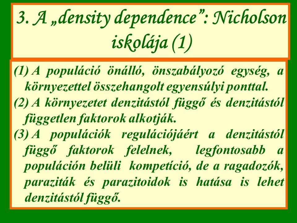 """3. A """"density dependence"""": Nicholson iskolája (1) (1) A populáció önálló, önszabályozó egység, a környezettel összehangolt egyensúlyi ponttal. (2) A k"""