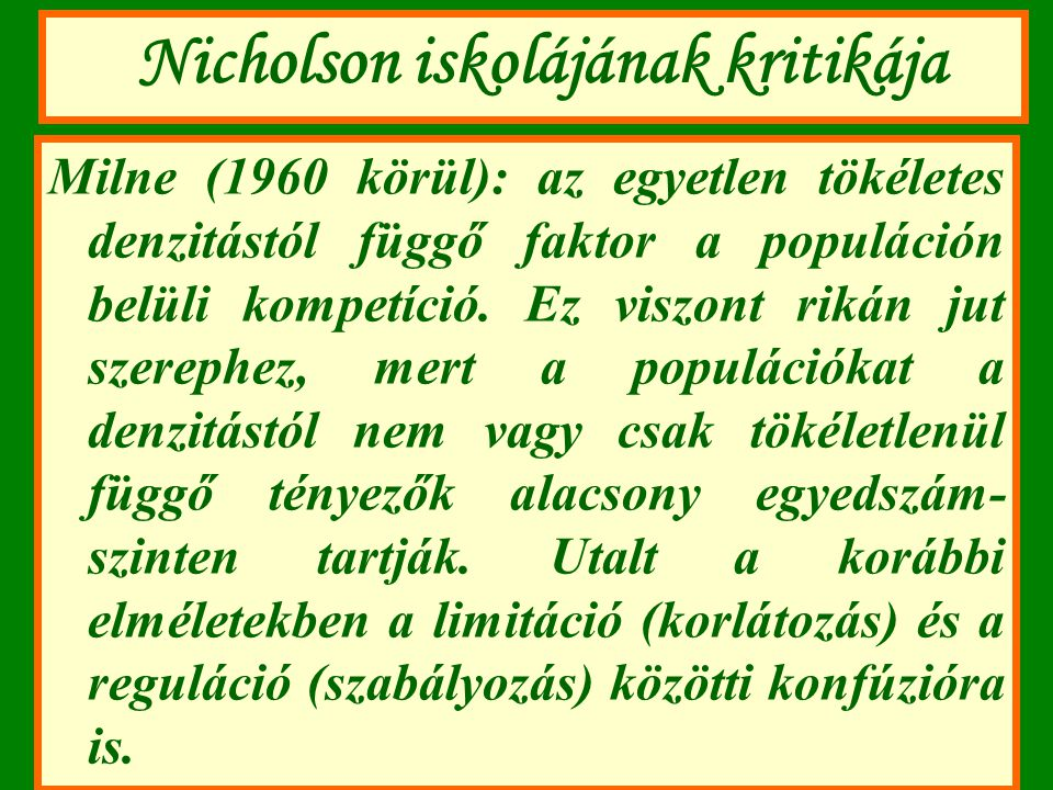 Nicholson iskolájának kritikája Milne (1960 körül): az egyetlen tökéletes denzitástól függő faktor a populáción belüli kompetíció. Ez viszont rikán ju