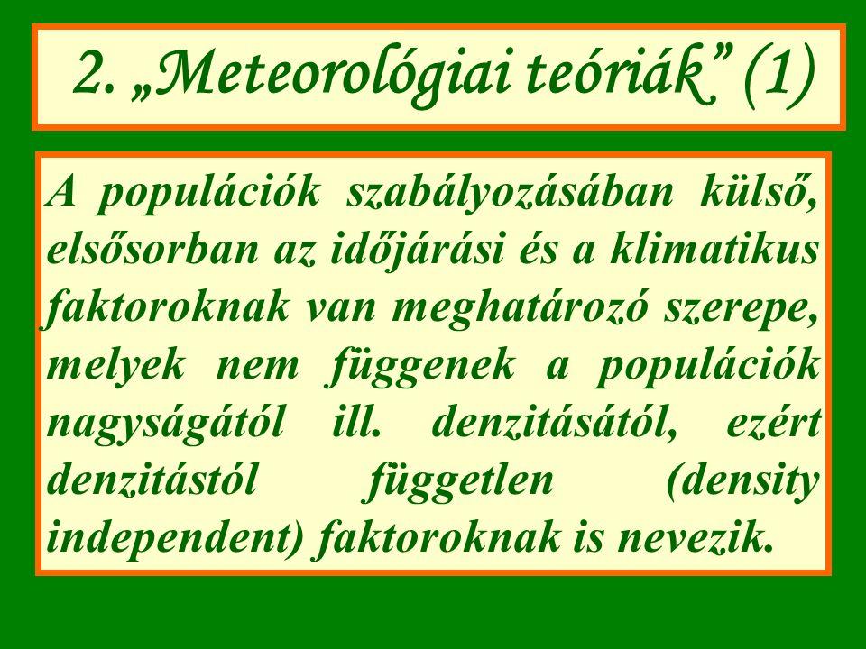 """2. """"Meteorológiai teóriák"""" (1) A populációk szabályozásában külső, elsősorban az időjárási és a klimatikus faktoroknak van meghatározó szerepe, melyek"""