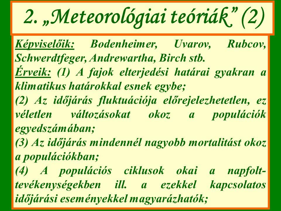 "2. ""Meteorológiai teóriák"" (2) Képviselőik: Bodenheimer, Uvarov, Rubcov, Schwerdtfeger, Andrewartha, Birch stb. Érveik: (1) A fajok elterjedési határa"