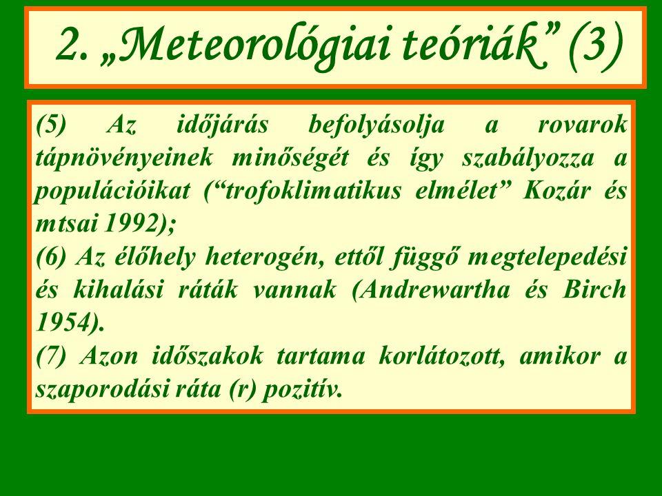"""2. """"Meteorológiai teóriák"""" (3) (5) Az időjárás befolyásolja a rovarok tápnövényeinek minőségét és így szabályozza a populációikat (""""trofoklimatikus el"""