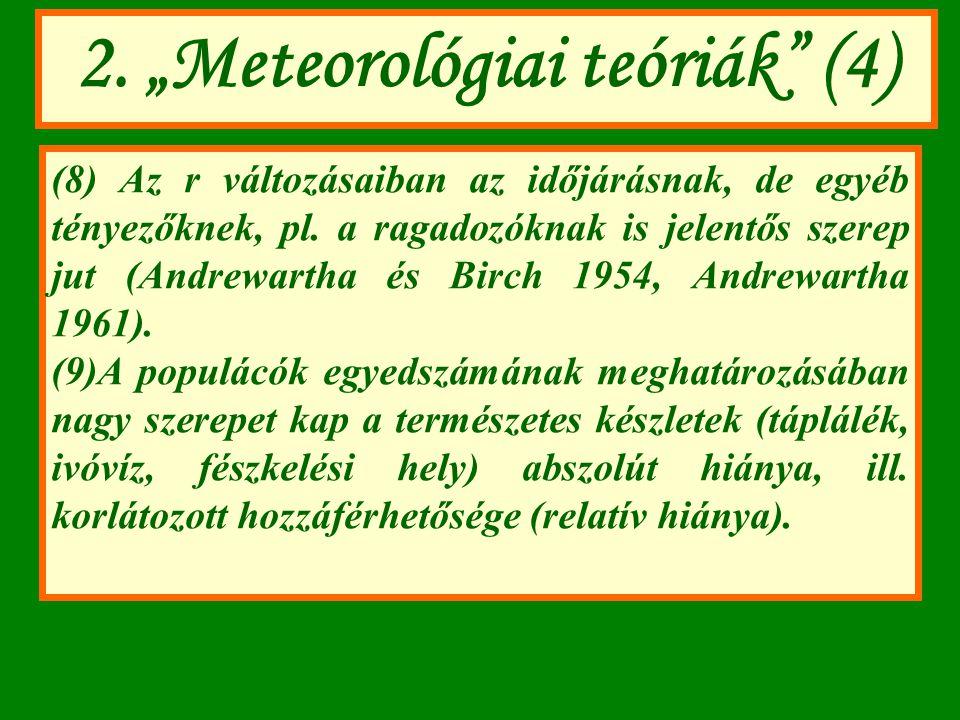 """2. """"Meteorológiai teóriák"""" (4) (8) Az r változásaiban az időjárásnak, de egyéb tényezőknek, pl. a ragadozóknak is jelentős szerep jut (Andrewartha és"""