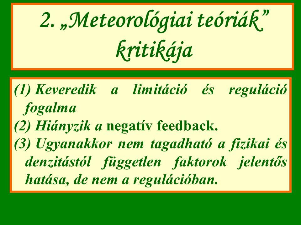 """2. """"Meteorológiai teóriák"""" kritikája (1) Keveredik a limitáció és reguláció fogalma (2) Hiányzik a negatív feedback. (3) Ugyanakkor nem tagadható a fi"""