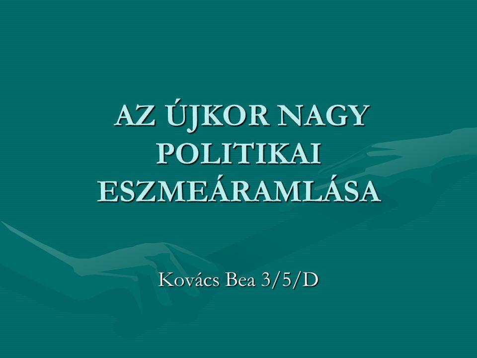AZ ÚJKOR NAGY POLITIKAI ESZMEÁRAMLÁSA Kovács Bea 3/5/D