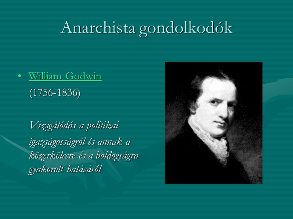 Anarchista gondolkodók William GodwinWilliam GodwinWilliam GodwinWilliam Godwin (1756-1836) (1756-1836) Vizsgálódás a politikai Vizsgálódás a politika