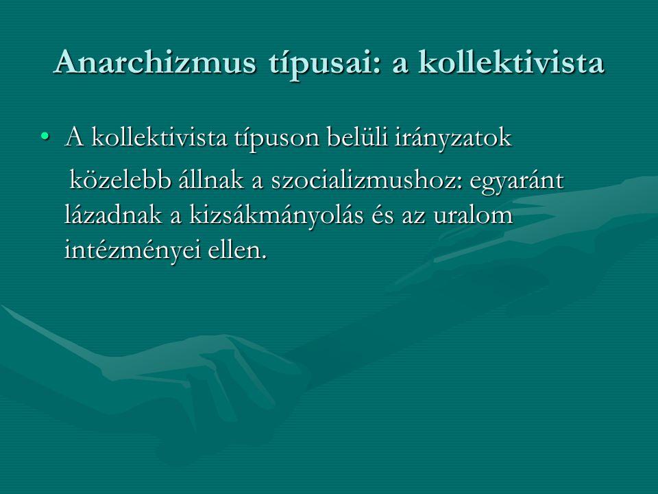 Anarchizmus típusai: a kollektivista A kollektivista típuson belüli irányzatokA kollektivista típuson belüli irányzatok közelebb állnak a szocializmus