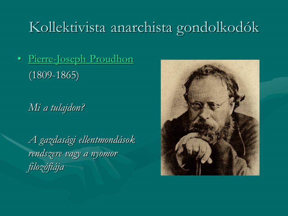 Kollektivista anarchista gondolkodók Pierre-Joseph ProudhonPierre-Joseph ProudhonPierre-Joseph ProudhonPierre-Joseph Proudhon (1809-1865) (1809-1865)