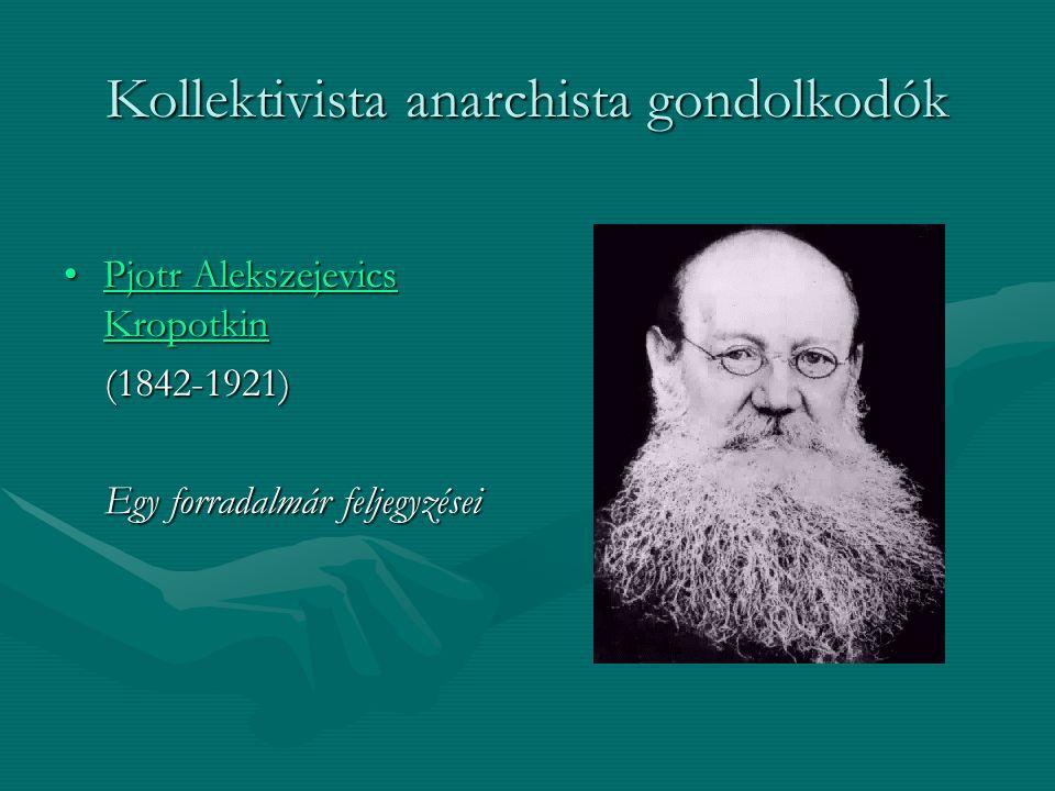Kollektivista anarchista gondolkodók Pjotr Alekszejevics KropotkinPjotr Alekszejevics KropotkinPjotr Alekszejevics KropotkinPjotr Alekszejevics Kropot