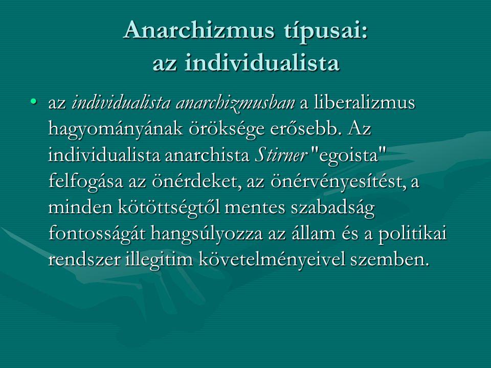 Anarchizmus típusai: az individualista az individualista anarchizmusban a liberalizmus hagyományának öröksége erősebb. Az individualista anarchista St