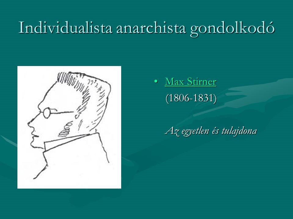 Individualista anarchista gondolkodó Max StirnerMax Stirner (1806-1831) Az egyetlen és tulajdona