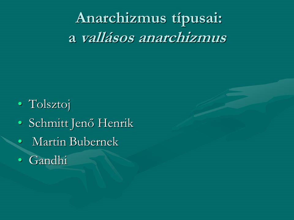 Anarchizmus típusai: a vallásos anarchizmus Anarchizmus típusai: a vallásos anarchizmus TolsztojTolsztoj Schmitt Jenő HenrikSchmitt Jenő Henrik Martin