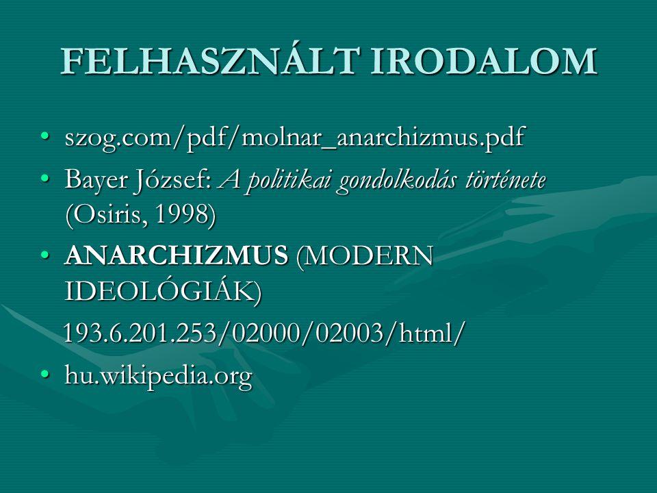 FELHASZNÁLT IRODALOM szog.com/pdf/molnar_anarchizmus.pdfszog.com/pdf/molnar_anarchizmus.pdf Bayer József: A politikai gondolkodás története (Osiris, 1