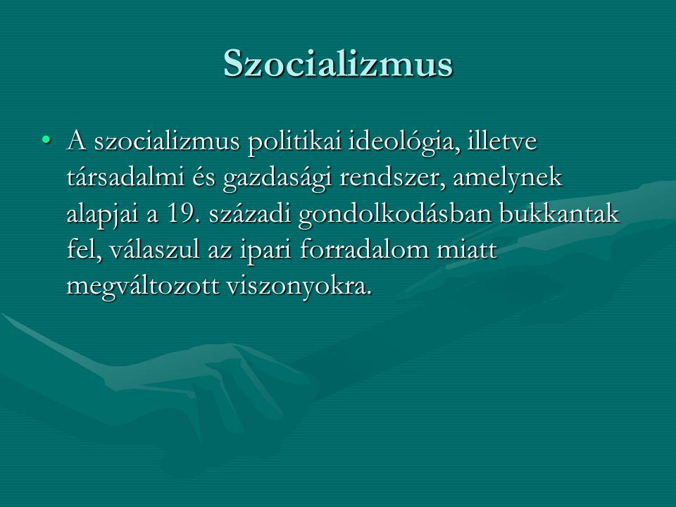 Szocializmus A szocializmus politikai ideológia, illetve társadalmi és gazdasági rendszer, amelynek alapjai a 19. századi gondolkodásban bukkantak fel