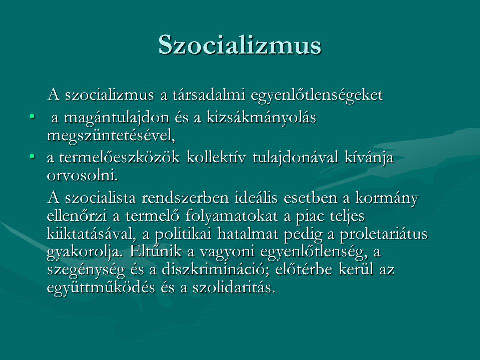 Szocializmus A szocializmus a társadalmi egyenlőtlenségeket A szocializmus a társadalmi egyenlőtlenségeket a magántulajdon és a kizsákmányolás megszün