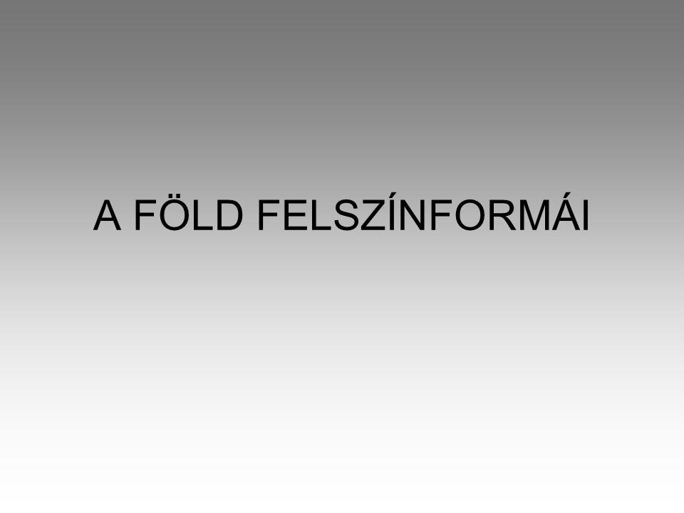 A FÖLD FELSZÍNFORMÁI