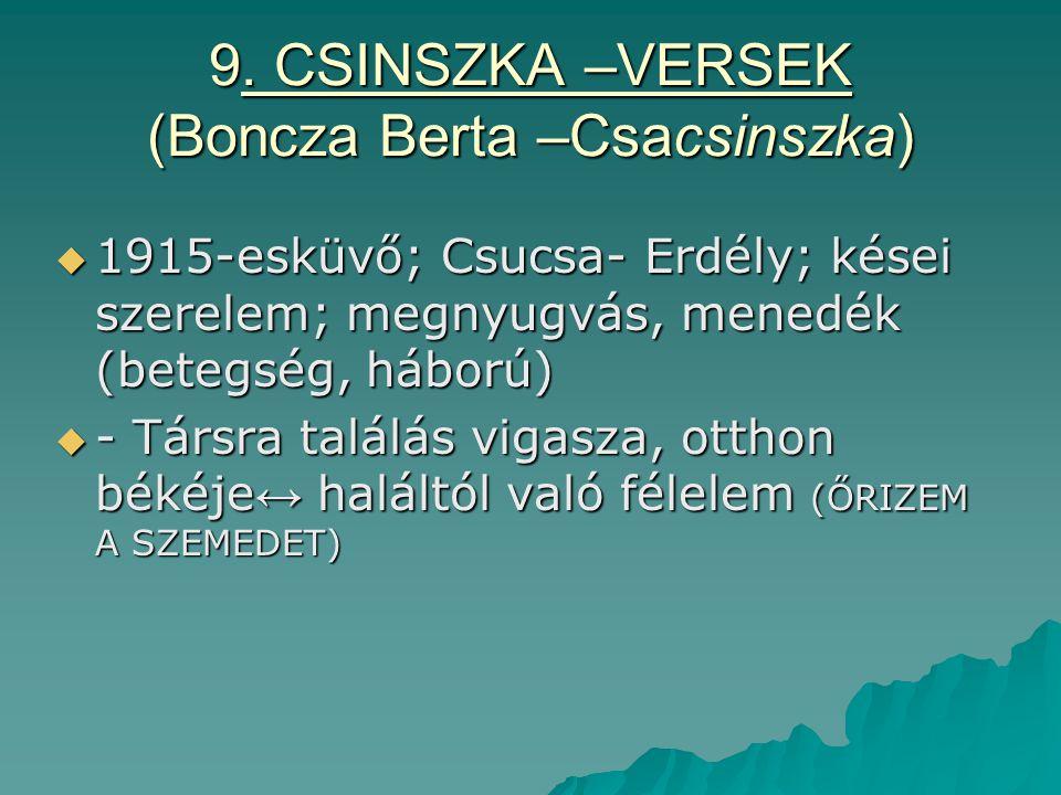 9. CSINSZKA –VERSEK (Boncza Berta –Csacsinszka)  1915-esküvő; Csucsa- Erdély; kései szerelem; megnyugvás, menedék (betegség, háború)  - Társra talál