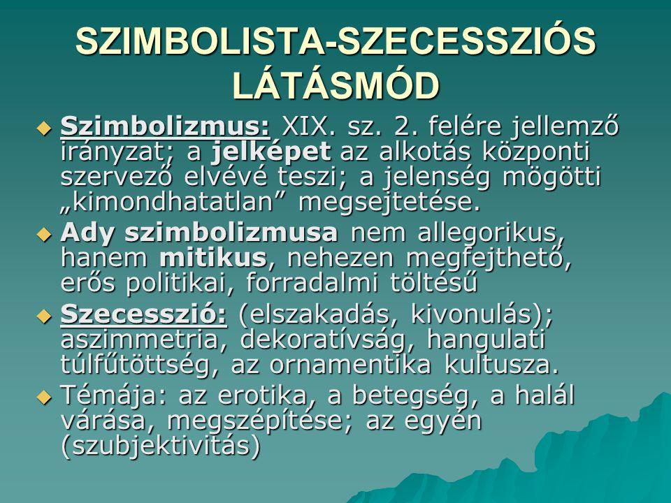 SZIMBOLISTA-SZECESSZIÓS LÁTÁSMÓD  Szimbolizmus: XIX. sz. 2. felére jellemző irányzat; a jelképet az alkotás központi szervező elvévé teszi; a jelensé