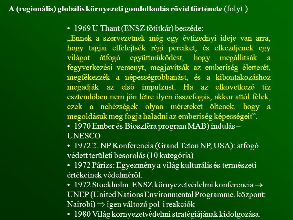 """A (regionális) globális környezeti gondolkodás rövid története (folyt.) 1969 U Thant (ENSZ főtitkár) beszéde: """"Ennek a szervezetnek még egy évtizednyi"""