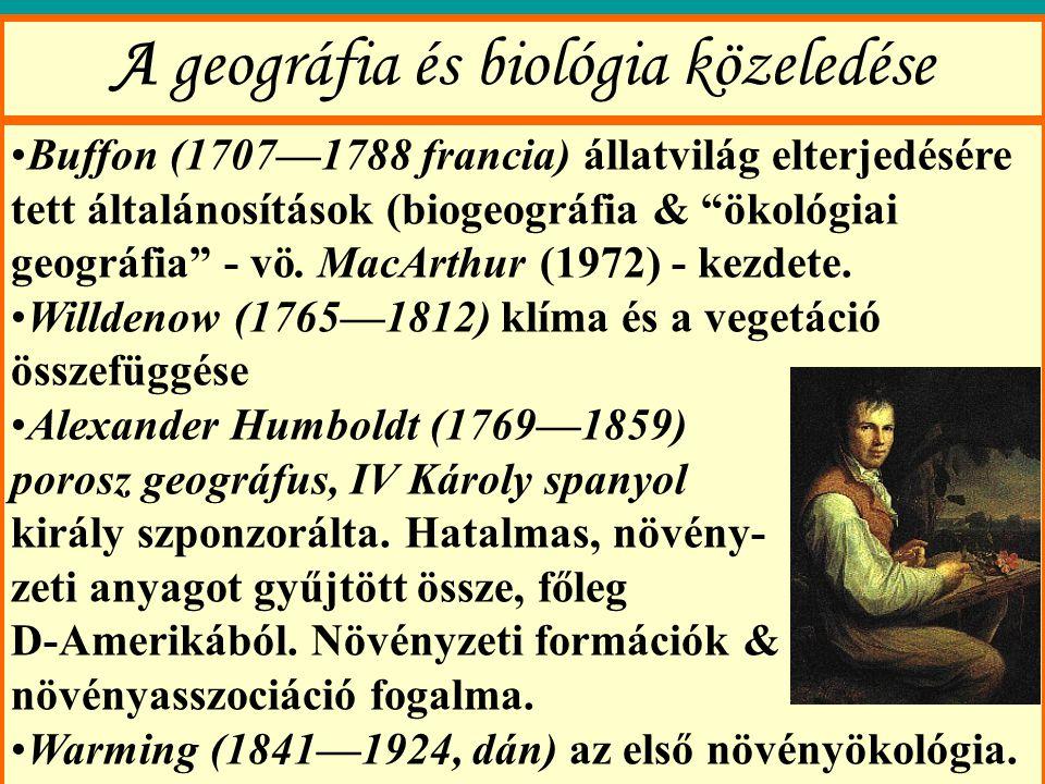 A geográfia és biológia közeledése Buffon (1707—1788 francia) állatvilág elterjedésére tett általánosítások (biogeográfia & ökológiai geográfia - vö.