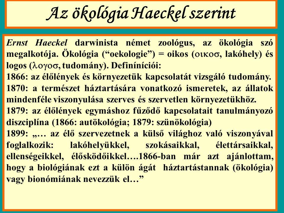 Az ökológia Haeckel szerint Ernst Haeckel darwinista német zoológus, az ökológia szó megalkotója.