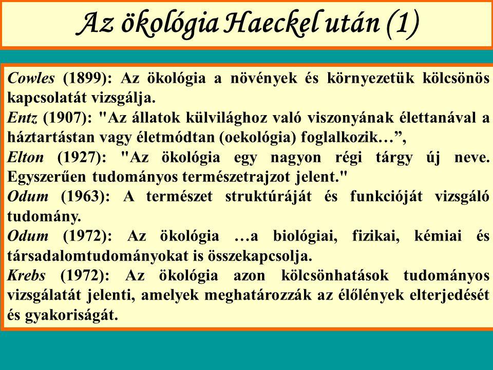 Az ökológia Haeckel után (1) Cowles (1899): Az ökológia a növények és környezetük kölcsönös kapcsolatát vizsgálja.