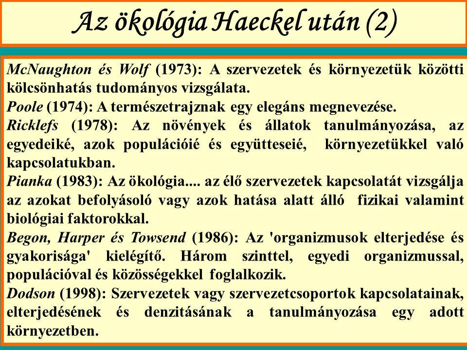 Az ökológia Haeckel után (2) McNaughton és Wolf (1973): A szervezetek és környezetük közötti kölcsönhatás tudományos vizsgálata.
