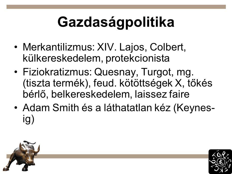 Gazdaságpolitika Merkantilizmus: XIV. Lajos, Colbert, külkereskedelem, protekcionista Fiziokratizmus: Quesnay, Turgot, mg. (tiszta termék), feud. kötö
