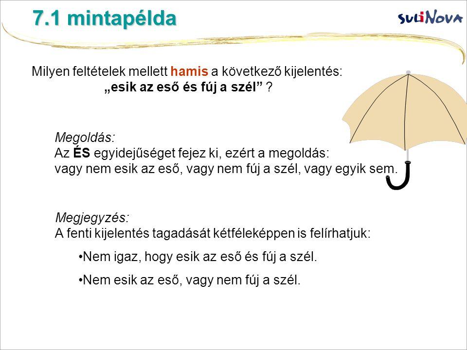 """Milyen feltételek mellett hamis a következő kijelentés: """"esik az eső és fúj a szél"""" ? 7.1 mintapélda Megoldás: Az ÉS egyidejűséget fejez ki, ezért a m"""