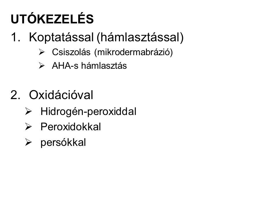UTÓKEZELÉS 1.Koptatással (hámlasztással)  Csiszolás (mikrodermabrázió)  AHA-s hámlasztás 2.Oxidációval  Hidrogén-peroxiddal  Peroxidokkal  persókkal