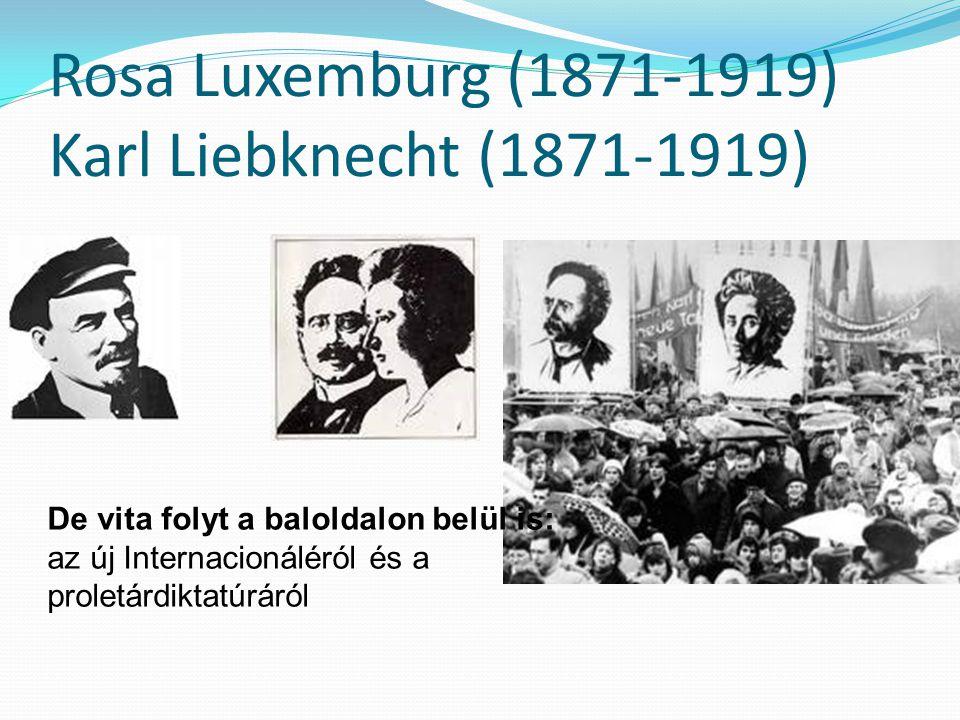 Rosa Luxemburg (1871-1919) Karl Liebknecht (1871-1919) De vita folyt a baloldalon belül is: az új Internacionáléról és a proletárdiktatúráról