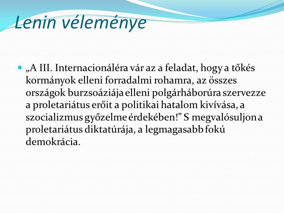 """Lenin véleménye """"A III. Internacionáléra vár az a feladat, hogy a tőkés kormányok elleni forradalmi rohamra, az összes országok burzsoáziája elleni po"""