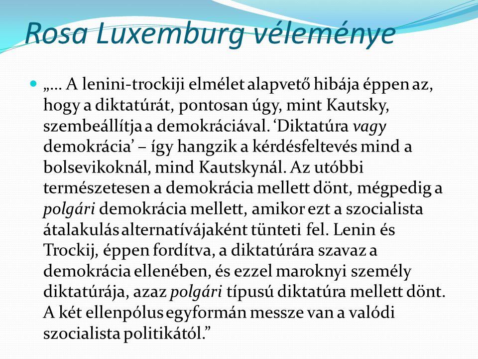 """Rosa Luxemburg véleménye """"… A lenini-trockiji elmélet alapvető hibája éppen az, hogy a diktatúrát, pontosan úgy, mint Kautsky, szembeállítja a demokrá"""