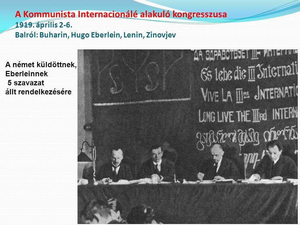 A Kommunista Internacionálé alakuló kongresszusa 1919. április 2-6. Balról: Buharin, Hugo Eberlein, Lenin, Zinovjev A német küldöttnek, Eberleinnek 5
