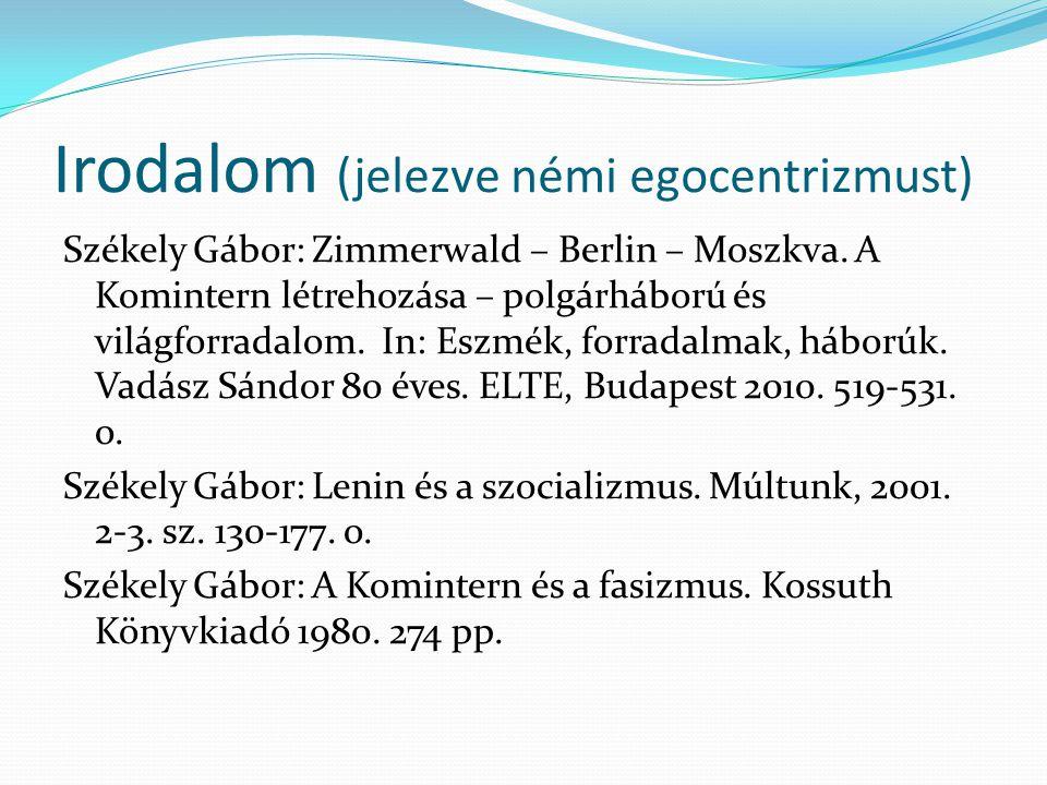 Irodalom (jelezve némi egocentrizmust) Székely Gábor: Zimmerwald – Berlin – Moszkva. A Komintern létrehozása – polgárháború és világforradalom. In: Es