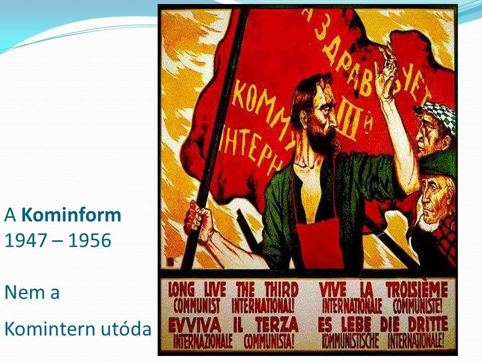 A Kominform 1947 – 1956 Nem a Komintern utóda