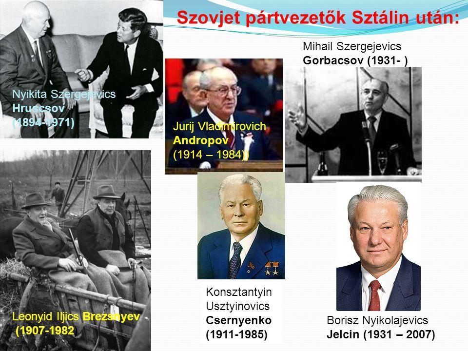 Jurij Vladimirovich Andropov (1914 – 1984)) Nyikita Szergejevics Hruscsov (1894-1971) Leonyid Iljics Brezsnyev (1907-1982) Konsztantyin Usztyinovics C