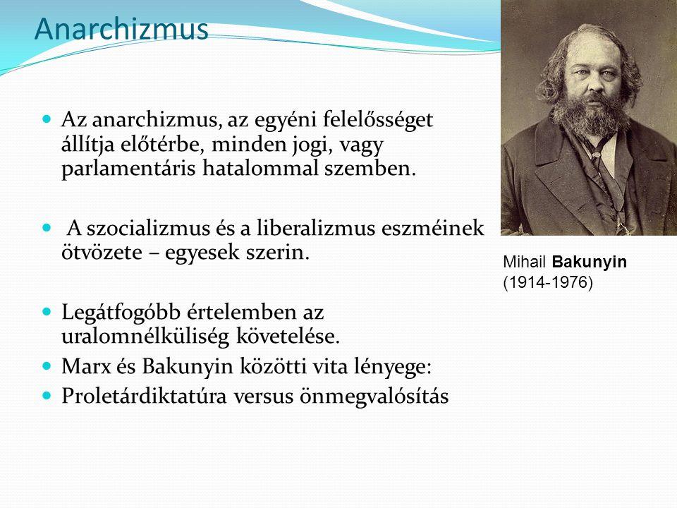 Anarchizmus Az anarchizmus, az egyéni felelősséget állítja előtérbe, minden jogi, vagy parlamentáris hatalommal szemben. A szocializmus és a liberaliz