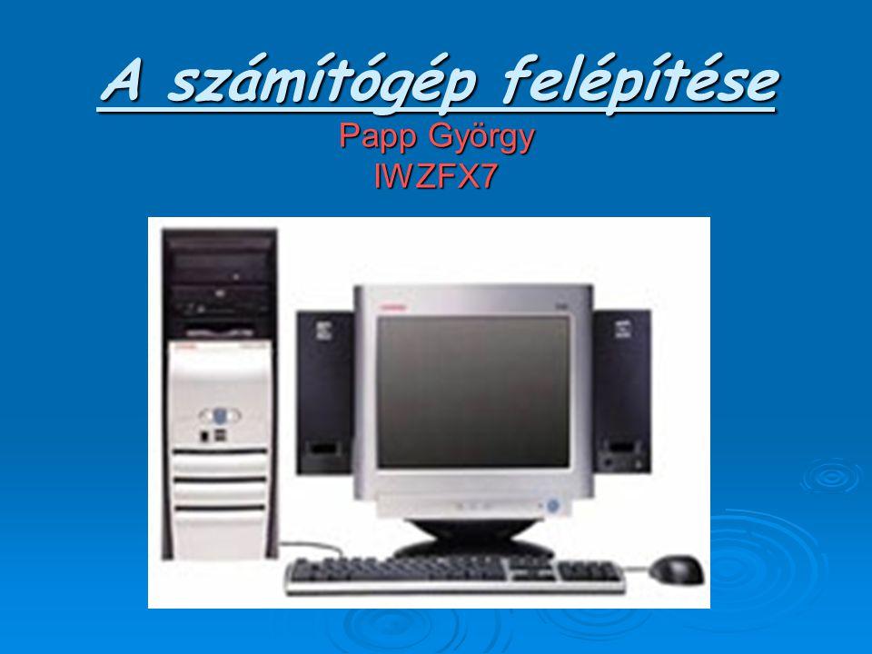 A számítógép felépítése Papp György IWZFX7