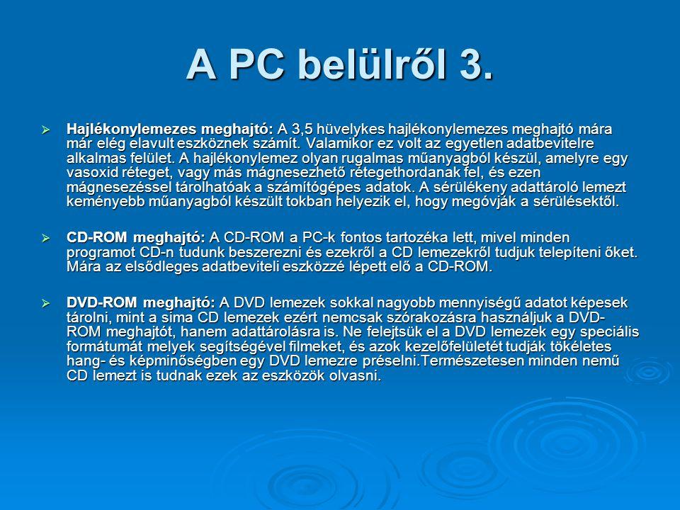 A PC belülről 3.  Hajlékonylemezes meghajtó: A 3,5 hüvelykes hajlékonylemezes meghajtó mára már elég elavult eszköznek számít. Valamikor ez volt az e