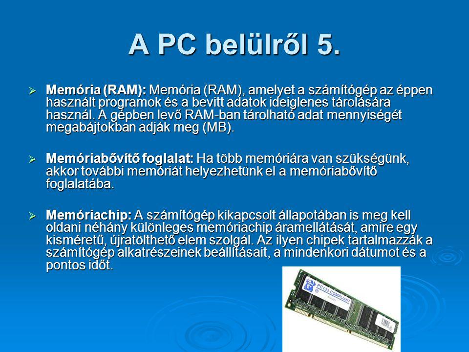 A PC belülről 5.  Memória (RAM): Memória (RAM), amelyet a számítógép az éppen használt programok és a bevitt adatok ideiglenes tárolására használ. A