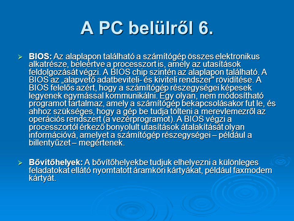A PC belülről 6.  BIOS: Az alaplapon található a számítógép összes elektronikus alkatrésze, beleértve a processzort is, amely az utasítások feldolgoz
