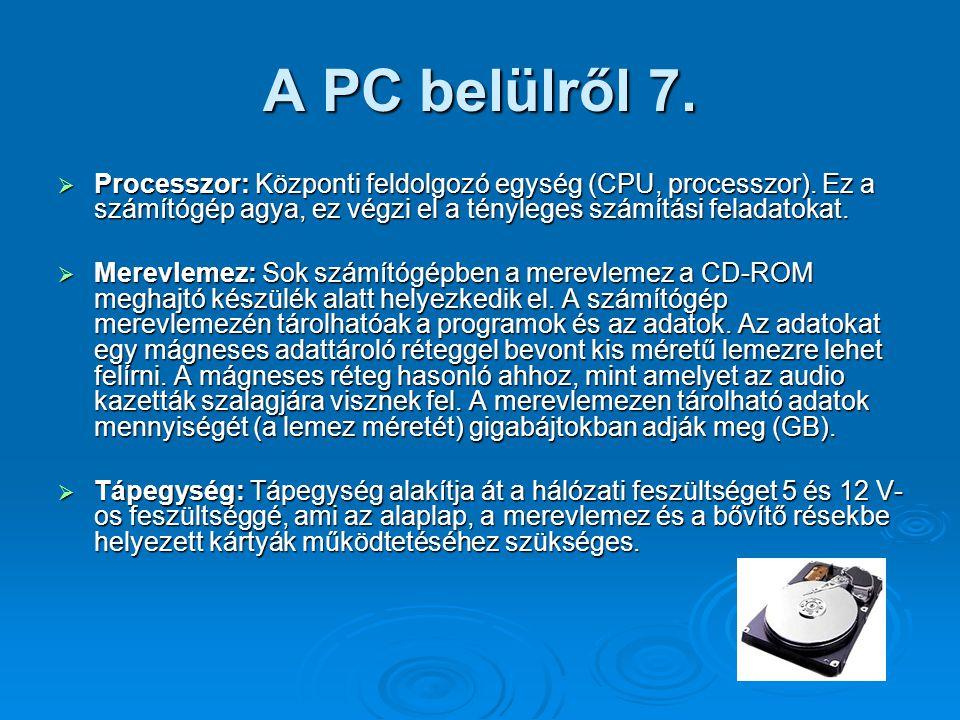 A PC belülről 7.  Processzor: Központi feldolgozó egység (CPU, processzor). Ez a számítógép agya, ez végzi el a tényleges számítási feladatokat.  Me