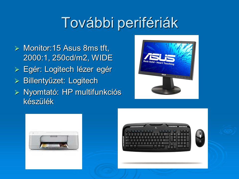 További perifériák  Monitor:15 Asus 8ms tft, 2000:1, 250cd/m2, WIDE  Egér: Logitech lézer egér  Billentyűzet: Logitech  Nyomtató: HP multifunkciós