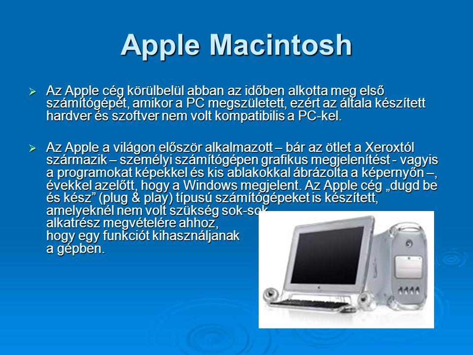 Apple Macintosh  Az Apple cég körülbelül abban az időben alkotta meg első számítógépét, amikor a PC megszületett, ezért az általa készített hardver é