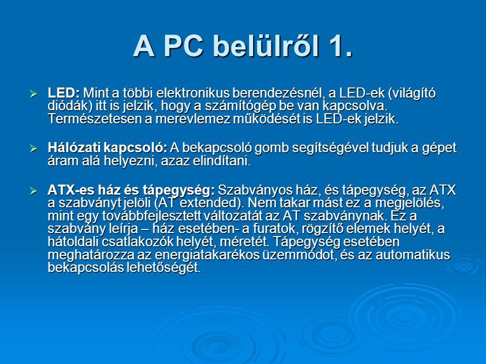 A PC belülről 1.  LED: Mint a többi elektronikus berendezésnél, a LED-ek (világító diódák) itt is jelzik, hogy a számítógép be van kapcsolva. Termész