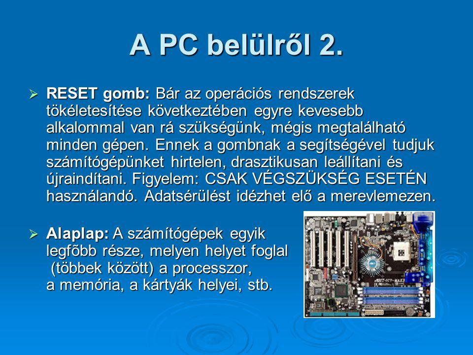 A PC belülről 2.  RESET gomb: Bár az operációs rendszerek tökéletesítése következtében egyre kevesebb alkalommal van rá szükségünk, mégis megtalálhat