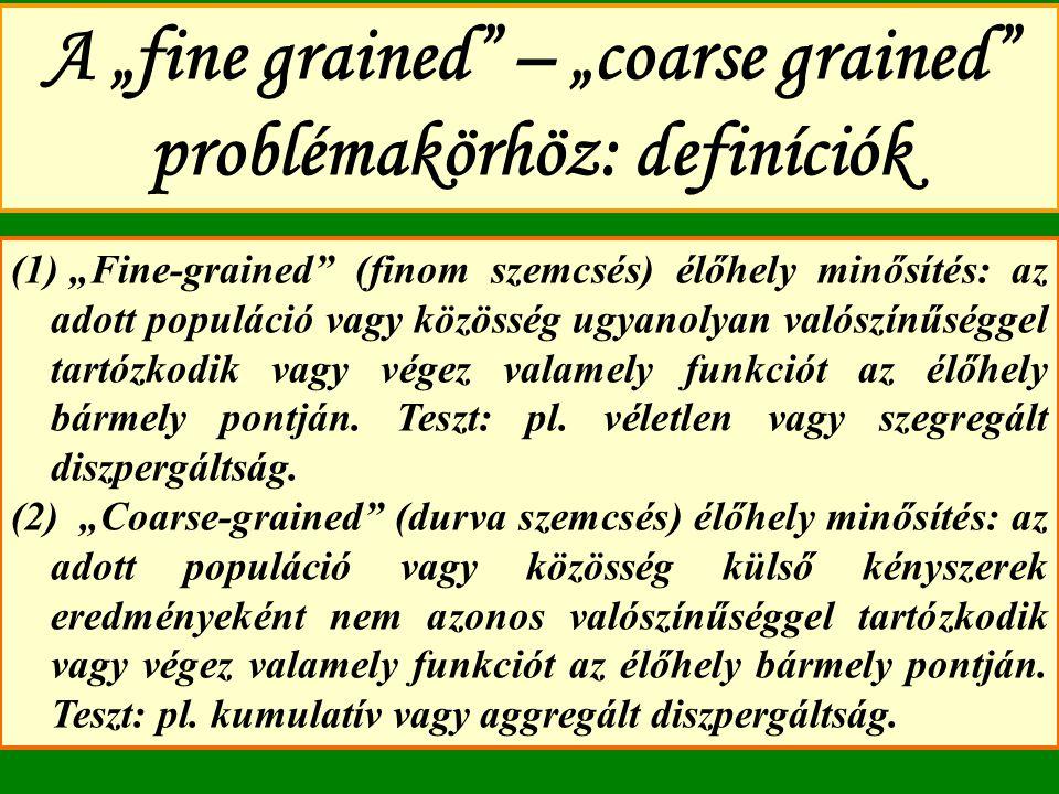 """A """"fine grained"""" – """"coarse grained"""" problémakörhöz: definíciók (1) """"Fine-grained"""" (finom szemcsés) élőhely minősítés: az adott populáció vagy közösség"""