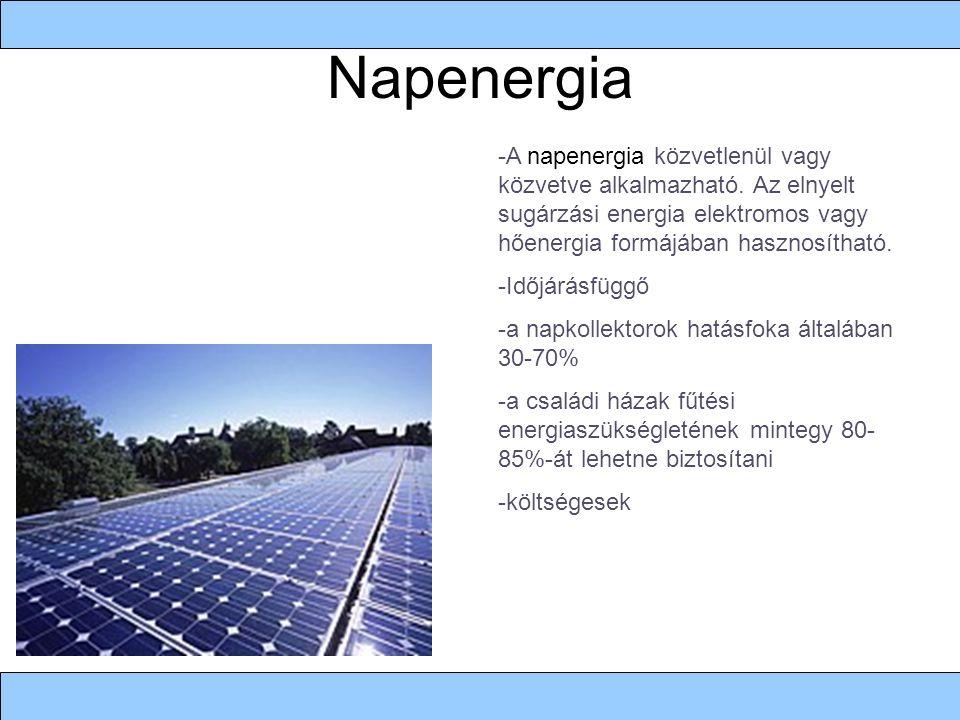 Napenergia -A napenergia közvetlenül vagy közvetve alkalmazható. Az elnyelt sugárzási energia elektromos vagy hőenergia formájában hasznosítható. -Idő
