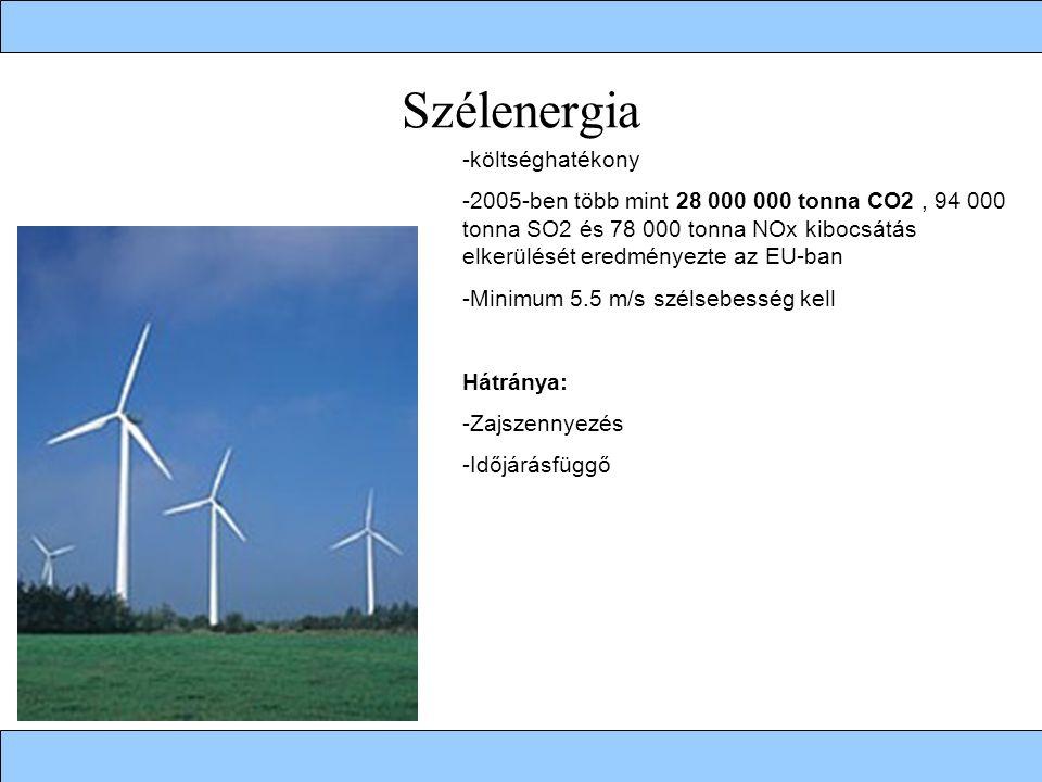 Szélenergia -költséghatékony -2005-ben több mint 28 000 000 tonna CO2, 94 000 tonna SO2 és 78 000 tonna NOx kibocsátás elkerülését eredményezte az EU-ban -Minimum 5.5 m/s szélsebesség kell Hátránya: -Zajszennyezés -Időjárásfüggő